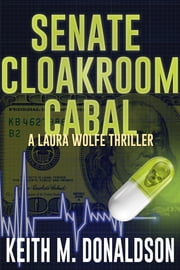 Senate Cloakroom Cabal - A Laura Wolfe Thriller ebook by Keith M. Donaldson