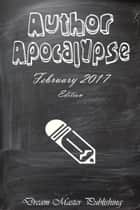 Author Apocalypse: February 2017 Edition - Overcoming Writer's Block ebook by