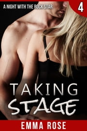 Taking Stage 4: A Night with the Rock Star ebook by Emma Rose