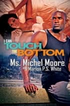 I Can Touch the Bottom ebook by Marlon P.S. White, Ms. Michel Moore
