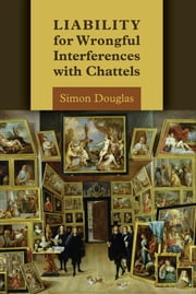 Liability for Wrongful Interferences with Chattels ebook by Simon Douglas