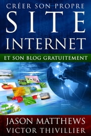 Créer son propre site internet et son blog gratuitement ebook by Jason Matthews