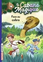 La cabane magique, Tome 40 - Face au cobra ebook by