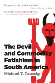 The Devil and Commodity Fetishism in South America ebook by Michael T. Taussig