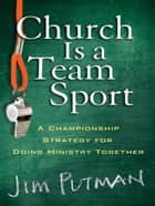 Church Is a Team Sport ebook by Jim Putman