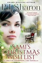 Sami's Christmas Wish List - A Girls of Thompson Lake Novella ebook by PJ Sharon