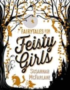 Fairytales for Feisty Girls ebook by Susannah McFarlane, Beth Norling, Sher Rill Ng,...