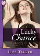 Chance 11 - Lucky Chance - Luke Chance Quickie #11 ebook by Lucy Tucker