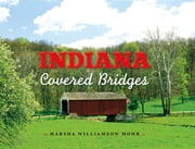Indiana Covered Bridges ebook by Marsha Williamson Mohr,Rachel Berenson Perry