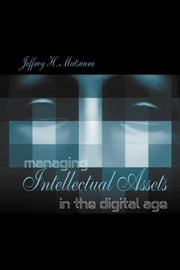 Managing Intellectual Assets in the Digital Age ebook by Matsuura