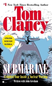 Submarine - A Guided Tour Inside a Nuclear Warship ebook by Tom Clancy,John Gresham