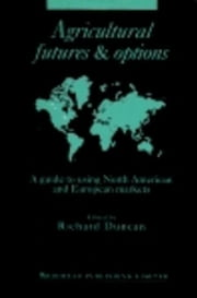 Agricultural Futures and Options: A Guide to Using North American and European Markets ebook by Duncan, Richard