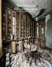 The Prepper Reconstruction: A Apocalyptic Memory ebook by Ron Foster
