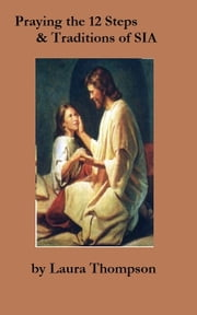 Praying the 12 Steps & Traditions of SIA ebook by Laura Thompson