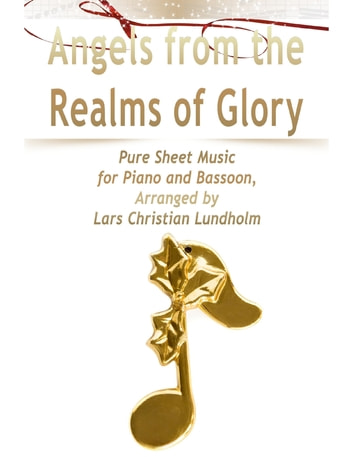 Angels from the Realms of Glory Pure Sheet Music for Piano and Bassoon, Arranged by Lars Christian Lundholm ebook by Lars Christian Lundholm