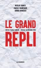 Le grand repli ebook by Nicolas BANCEL, Ahmed BOUBEKER, Pascal BLANCHARD,...