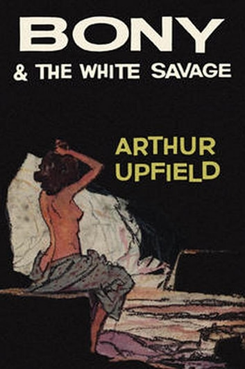 Bony and the White Savage eBook by Arthur W. Upfield