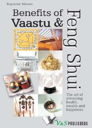 Benefits of Vaastu & Feng Shui - The art of attracting health, wealth and happiness ebook by Rajender Menen