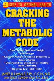 Cracking the Metabolic Code - 9 Keys to Optimal Health ebook by James B LaValle R.Ph.,Stacy Yale R.N.