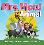 Mrs. Moo! Animal: Sounds Book for Kids (Preschool - Grade 4) - Early Learning Books K-12 ebook by Speedy Publishing LLC