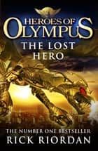 Heroes of Olympus: The Lost Hero: The Lost Hero ebook by Rick Riordan