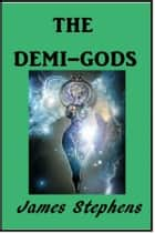 The Demi-gods ebook by James Stephens