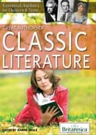 Great Authors of Classic Literature ebook by Britannica Educational Publishing,Jeanne Nagle