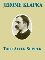 Told After Supper ebook by Jerome Klapka