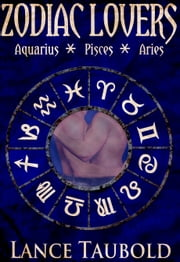 Zodiac Lovers: Book 1 Aquarius, Pisces, Aries ebook by Lance Taubold