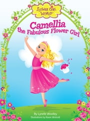 Camellia the Fabulous Flower Girl ebook by Lynelle Woolley,Karen Wolcott