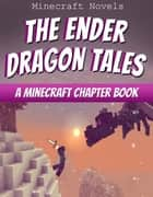 The Ender Dragon Tales - A Minecraft Chapter Book ebook by Minecraft Novels
