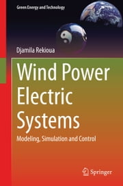 Wind Power Electric Systems - Modeling, Simulation and Control ebook by Djamila Rekioua