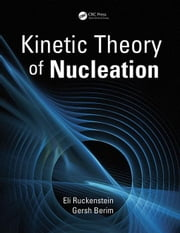 Kinetic Theory of Nucleation ebook by Ruckenstein, Eli