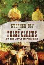 False Claims at the Little Stephen Mine: A Stuart Brannon Novel - Book 2 ebook by Stephen Bly