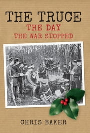 The Truce - The Day the War Stopped ebook by Chris Baker