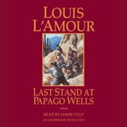 Last Stand at Papago Wells - A Novel audiobook by Louis L'Amour