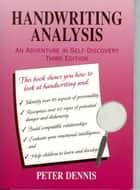 Handwriting Analysis: An Adventure in Self-Discovery, Third Edition ebook by Peter Dennis