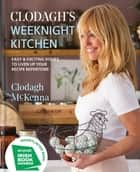 Clodagh's Weeknight Kitchen - Easy & exciting dishes to liven up your recipe repertoire ebook by