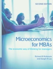 Microeconomics for MBAs ebook by McKenzie, Richard B.