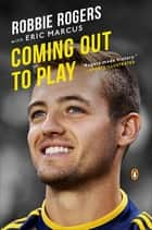 Coming Out to Play ebook by Robbie Rogers, Eric Marcus
