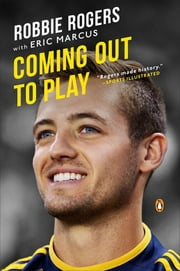 Coming Out to Play ebook by Robbie Rogers,Eric Marcus