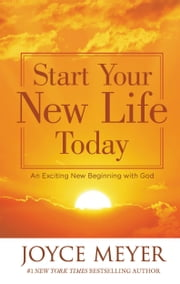 Start Your New Life Today - An Exciting New Beginning with God ebook by Joyce Meyer