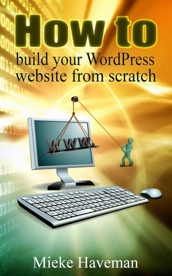 How to Build Your Wordpress Website from Scratch eBook by Mieke Haveman