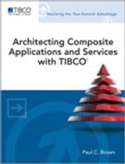 Architecting Composite Applications and Services with TIBCO ebook by Paul C. Brown
