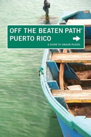 Puerto Rico Off the Beaten Path(r): A Guide to Unique Places ebook by Bernthal, Ron