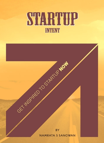 Startup Intent - Get Inspired to Startup Now ebook by Namrata S Sangwan