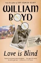 Love Is Blind - A novel eBook by William Boyd