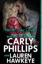 Never Say Love ebook by Carly Phillips,Lauren Hawkeye