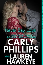 Never Say Love - Never Say Never, #1 ebook by Carly Phillips,Lauren Hawkeye