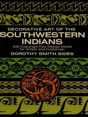 Decorative Art of the Southwestern Indians ebook by Dorothy S. Sides
